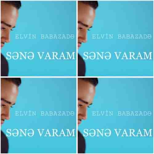 Elvin Babazade Sene Varam دانلود آهنگ الوین بابازاده سنه وارام