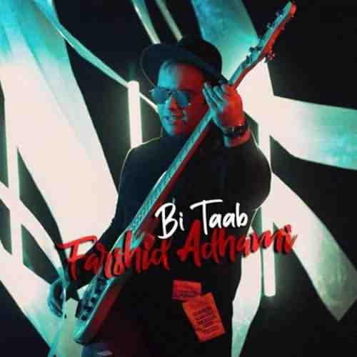 Farshid Adhami Bi Taab دانلود آهنگ فرشید ادهمی بی تاب