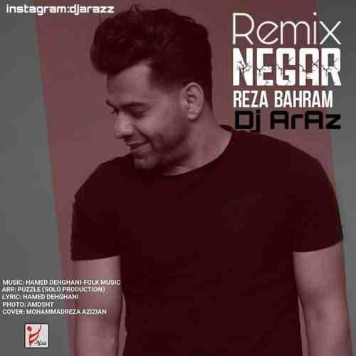Reza Bahram Negar Remix Dj Araz دانلود ریمیکس آهنگ نگار رضا بهرام