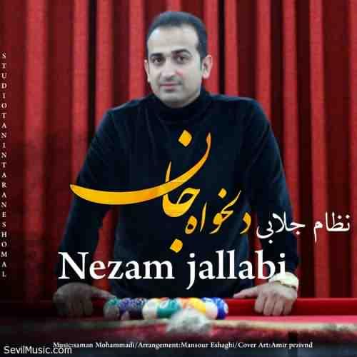 Nezam Jalabi Delkhah Jan دانلود آهنگ نظام جلابی دلخواه جان