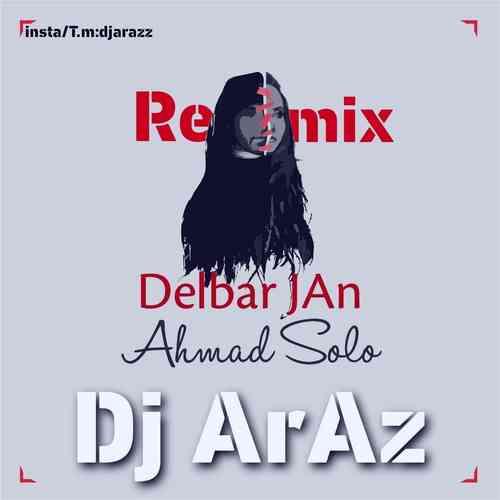 Ahmad Solo Delbar Jan Remix Dj Araz دانلود ریمیکس آهنگ احمد سلو دلبر جان