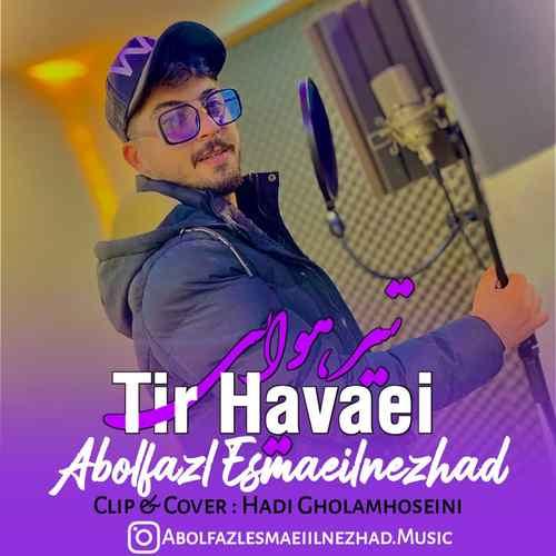 Abolfazl Esmaeilnezhad Tir Havaei Cover دانلود آهنگ ابوالفضل اسماعیل نژاد تیر هوایی